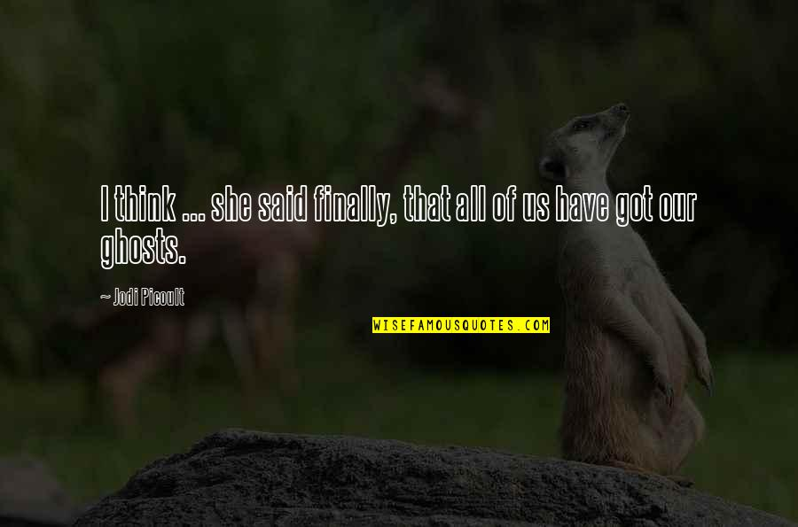 Think Of Life Quotes By Jodi Picoult: I think ... she said finally, that all