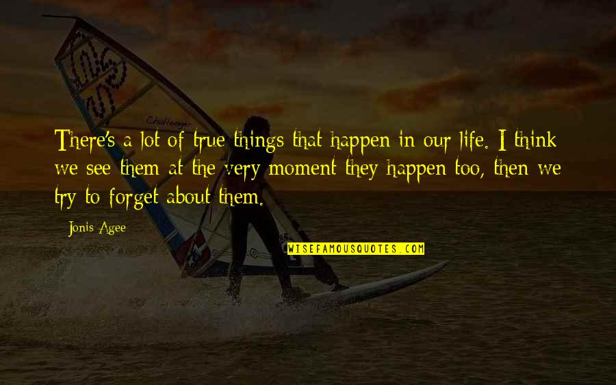 Think Of Life Quotes By Jonis Agee: There's a lot of true things that happen
