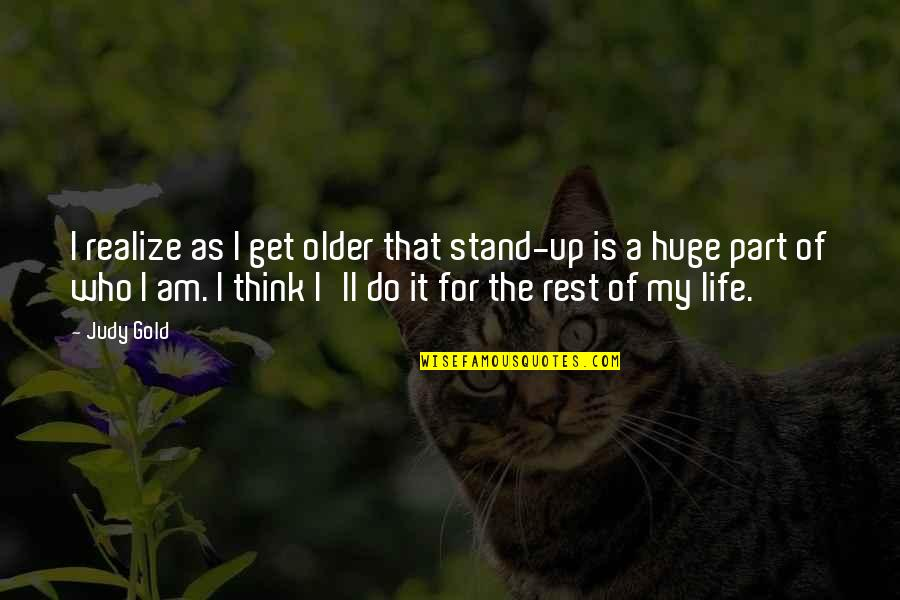 Think Of Life Quotes By Judy Gold: I realize as I get older that stand-up