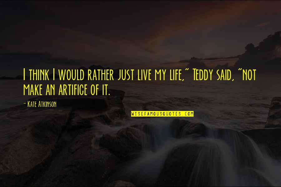 Think Of Life Quotes By Kate Atkinson: I think I would rather just live my