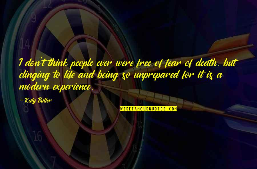 Think Of Life Quotes By Katy Butler: I don't think people ever were free of