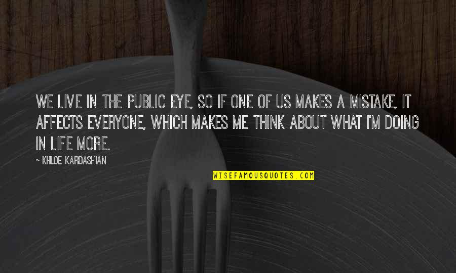 Think Of Life Quotes By Khloe Kardashian: We live in the public eye, so if