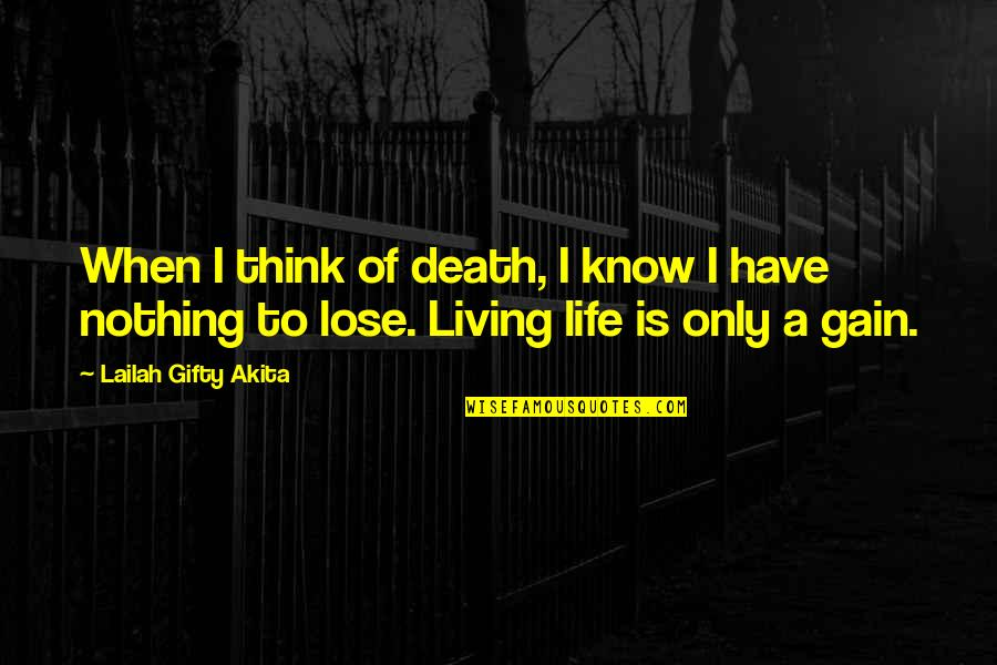 Think Of Life Quotes By Lailah Gifty Akita: When I think of death, I know I