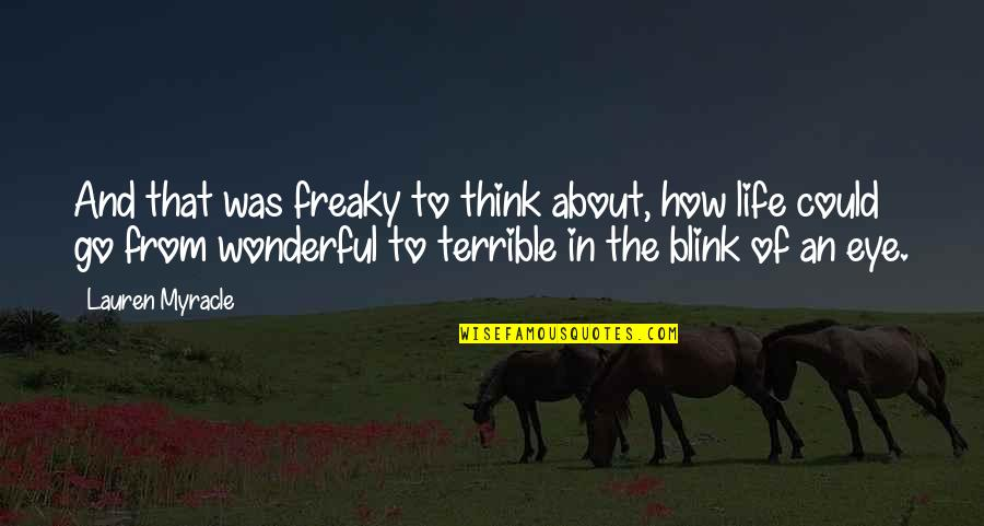 Think Of Life Quotes By Lauren Myracle: And that was freaky to think about, how