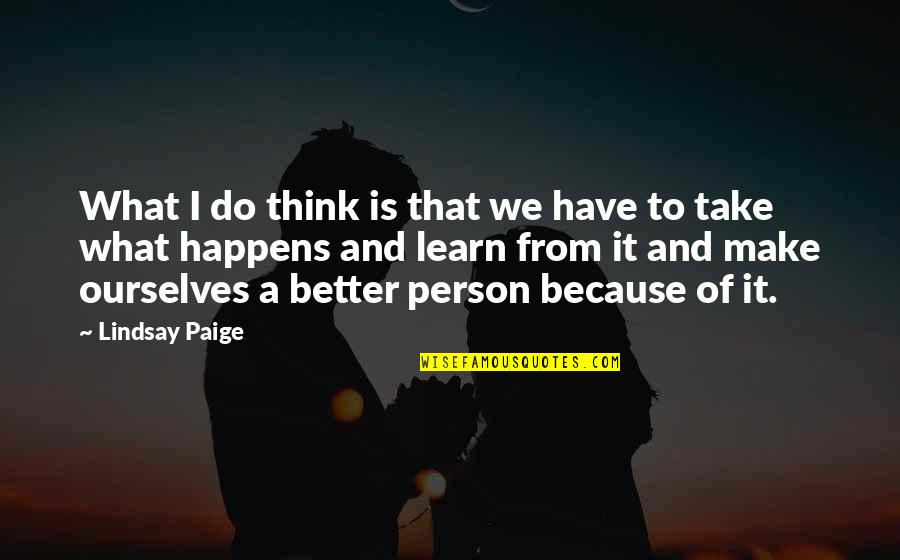 Think Of Life Quotes By Lindsay Paige: What I do think is that we have