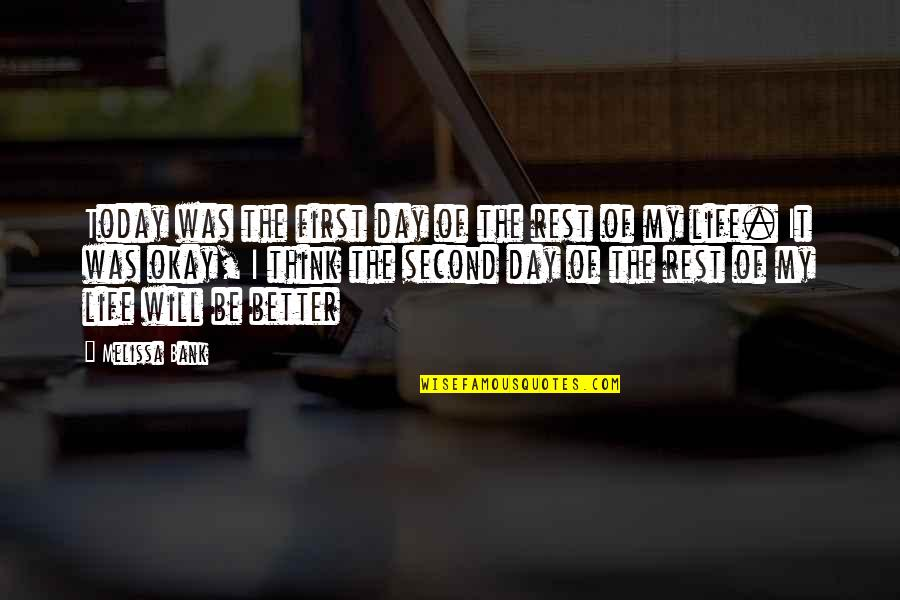 Think Of Life Quotes By Melissa Bank: Today was the first day of the rest