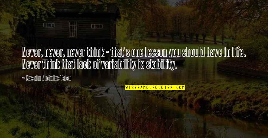 Think Of Life Quotes By Nassim Nicholas Taleb: Never, never, never think - that's one lesson