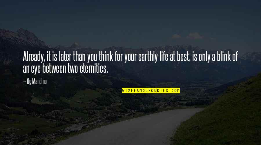 Think Of Life Quotes By Og Mandino: Already, it is later than you think for