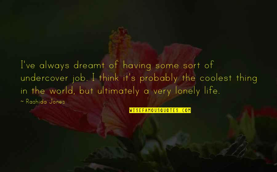 Think Of Life Quotes By Rashida Jones: I've always dreamt of having some sort of
