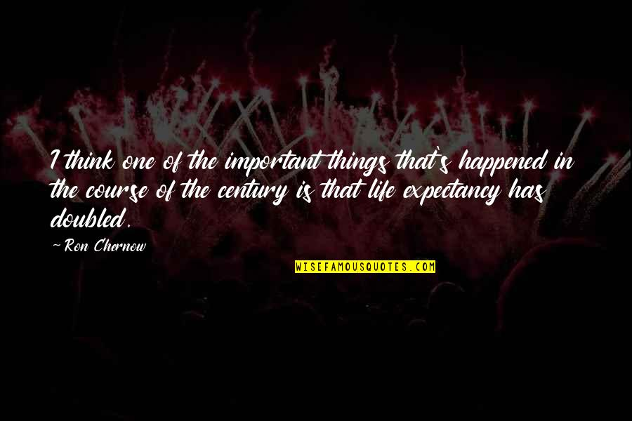 Think Of Life Quotes By Ron Chernow: I think one of the important things that's