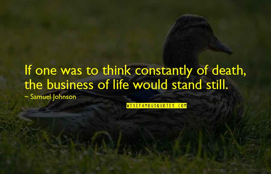 Think Of Life Quotes By Samuel Johnson: If one was to think constantly of death,