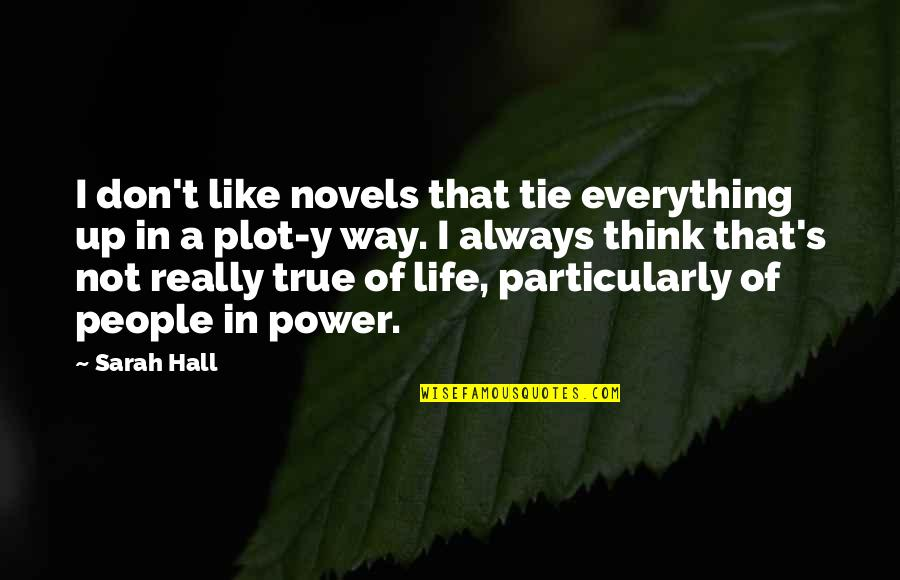 Think Of Life Quotes By Sarah Hall: I don't like novels that tie everything up