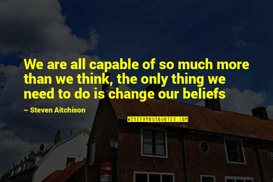 Think Of Life Quotes By Steven Aitchison: We are all capable of so much more