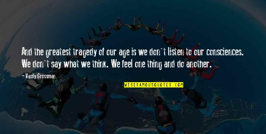 Think Of Life Quotes By Vasily Grossman: And the greatest tragedy of our age is