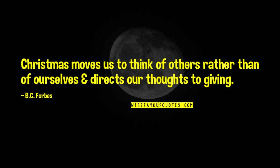 Think Of Others At Christmas Quotes By B.C. Forbes: Christmas moves us to think of others rather