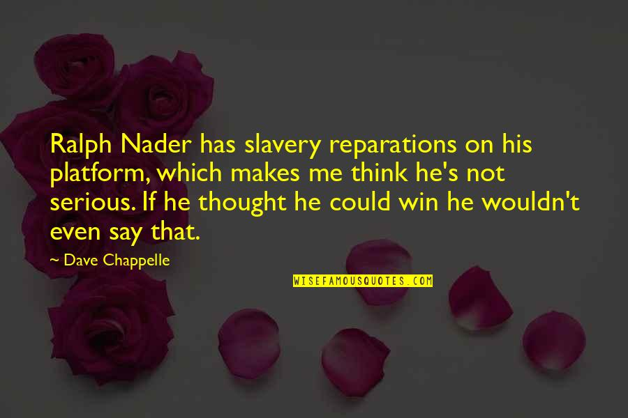 Think Win Win Quotes By Dave Chappelle: Ralph Nader has slavery reparations on his platform,