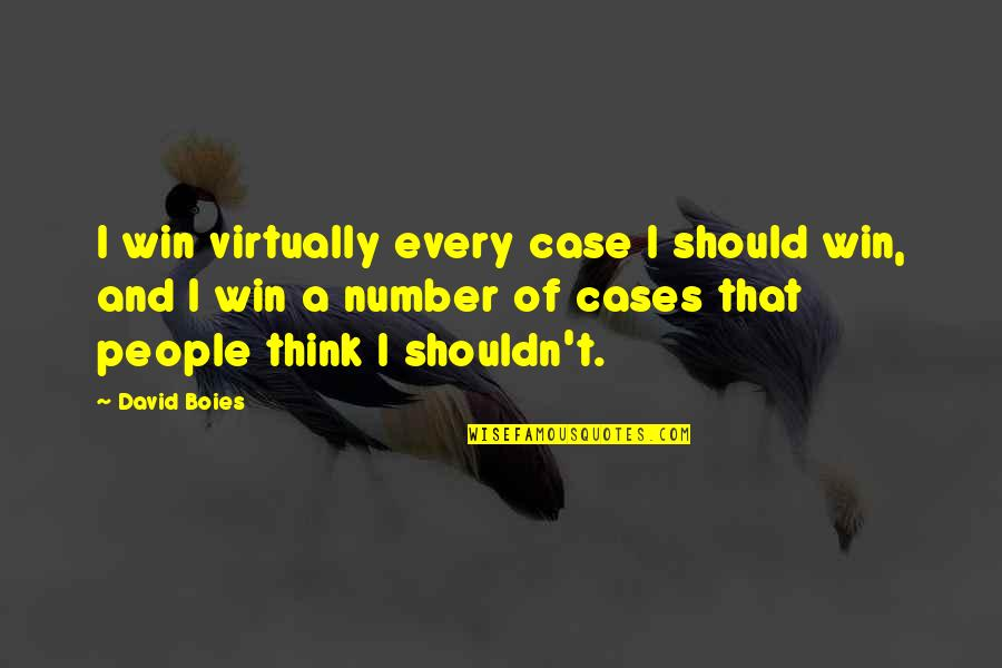 Think Win Win Quotes By David Boies: I win virtually every case I should win,