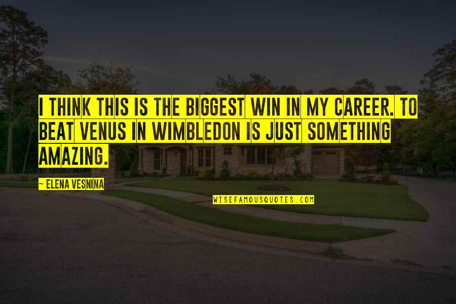 Think Win Win Quotes By Elena Vesnina: I think this is the biggest win in