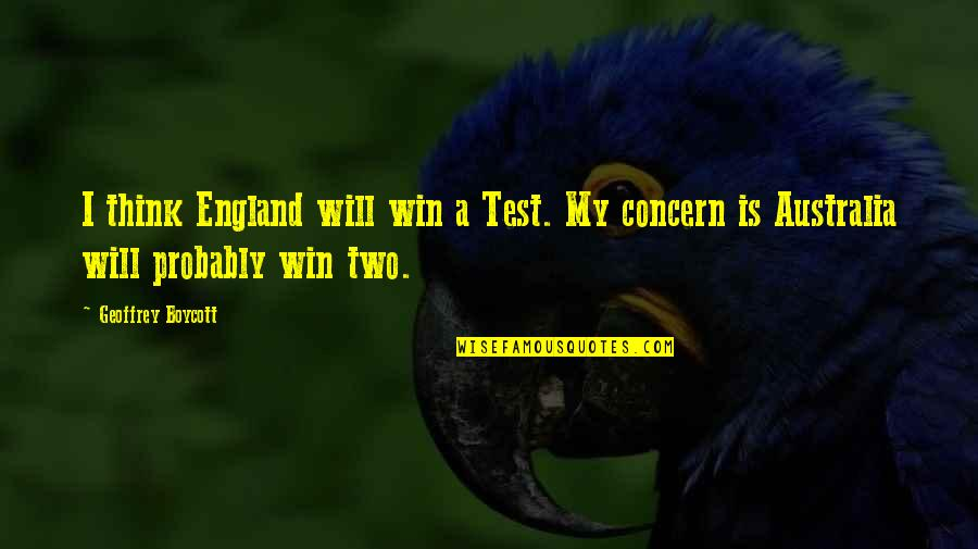Think Win Win Quotes By Geoffrey Boycott: I think England will win a Test. My