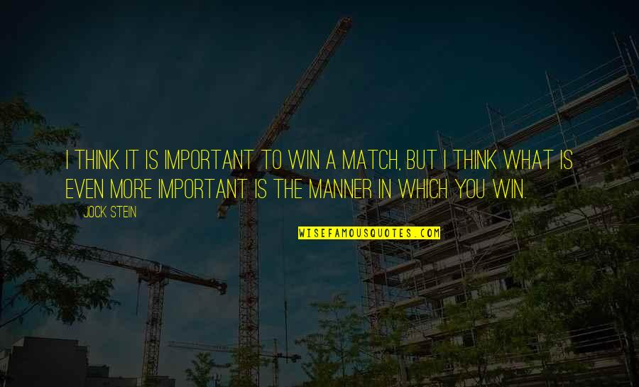 Think Win Win Quotes By Jock Stein: I think it is important to win a
