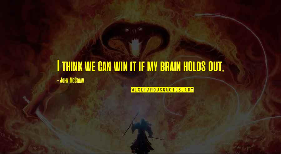 Think Win Win Quotes By John McGraw: I think we can win it if my