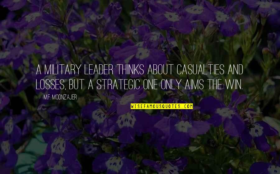 Think Win Win Quotes By M.F. Moonzajer: A military leader thinks about casualties and losses,