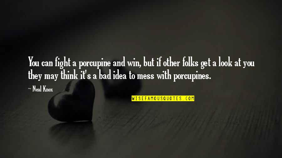 Think Win Win Quotes By Neal Knox: You can fight a porcupine and win, but