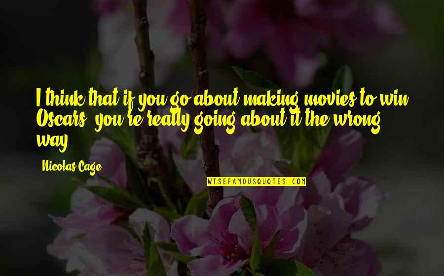 Think Win Win Quotes By Nicolas Cage: I think that if you go about making