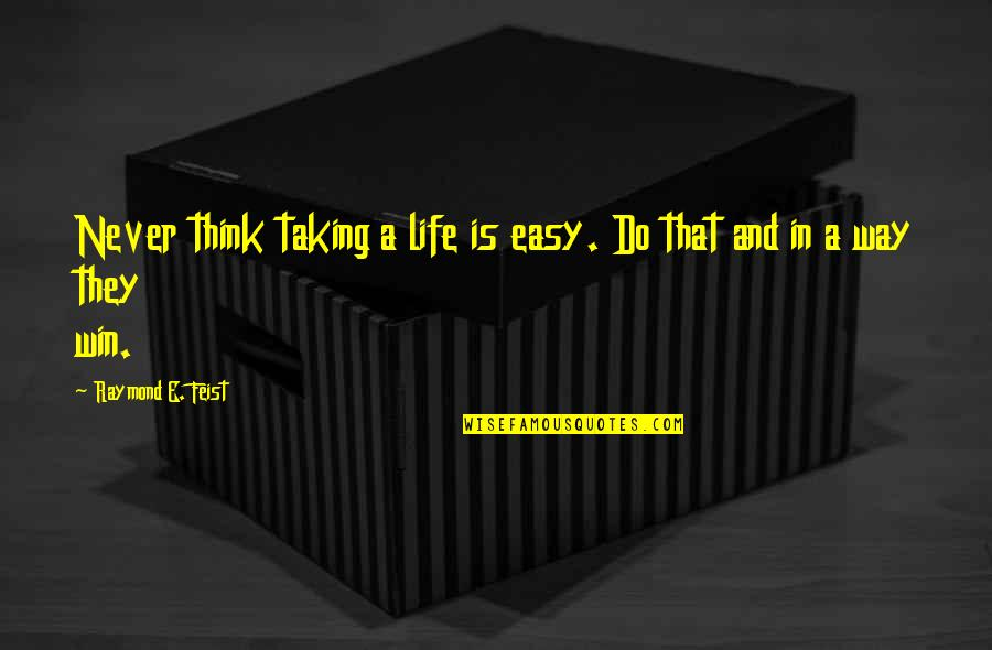 Think Win Win Quotes By Raymond E. Feist: Never think taking a life is easy. Do