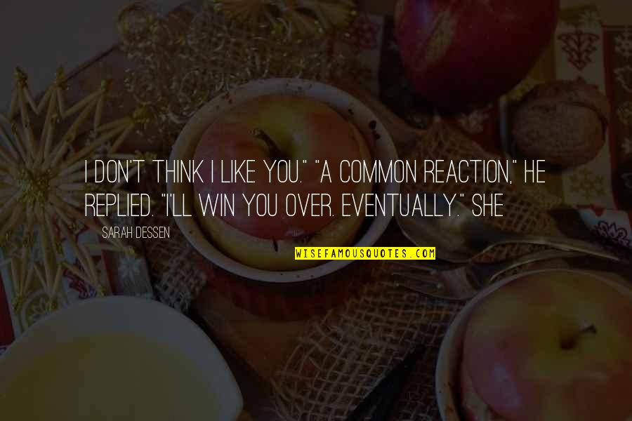 "Think Win Win Quotes By Sarah Dessen: I don't think I like you."" ""A common"