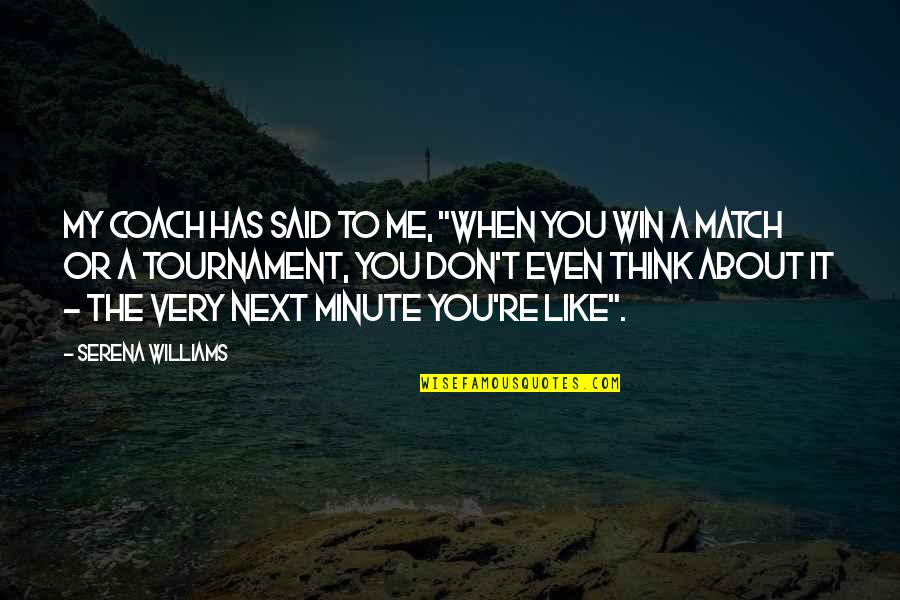"Think Win Win Quotes By Serena Williams: My coach has said to me, ""When you"