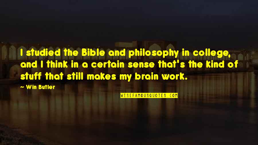 Think Win Win Quotes By Win Butler: I studied the Bible and philosophy in college,