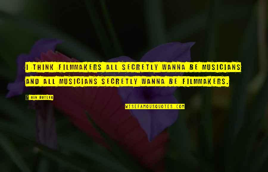 Think Win Win Quotes By Win Butler: I think filmmakers all secretly wanna be musicians