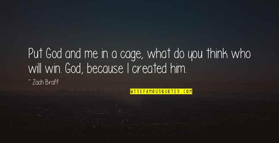 Think Win Win Quotes By Zach Braff: Put God and me in a cage, what