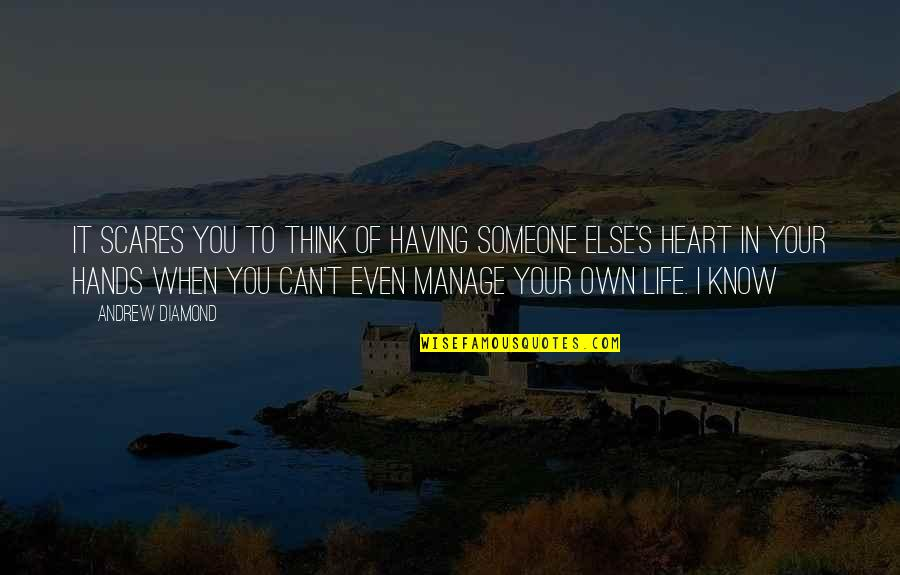 Think You Know Someone Quotes By Andrew Diamond: It scares you to think of having someone
