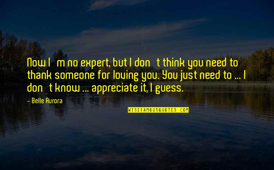Think You Know Someone Quotes By Belle Aurora: Now I'm no expert, but I don't think