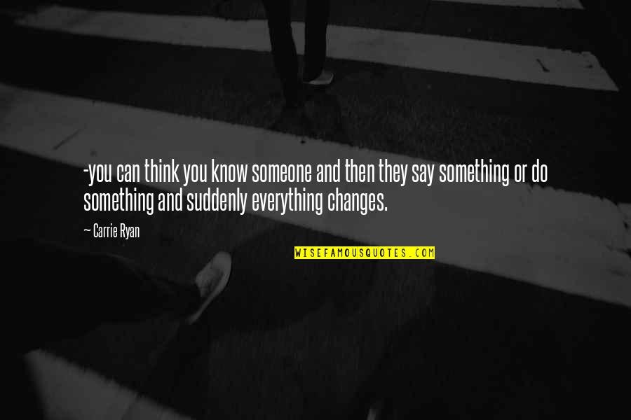 Think You Know Someone Quotes By Carrie Ryan: -you can think you know someone and then