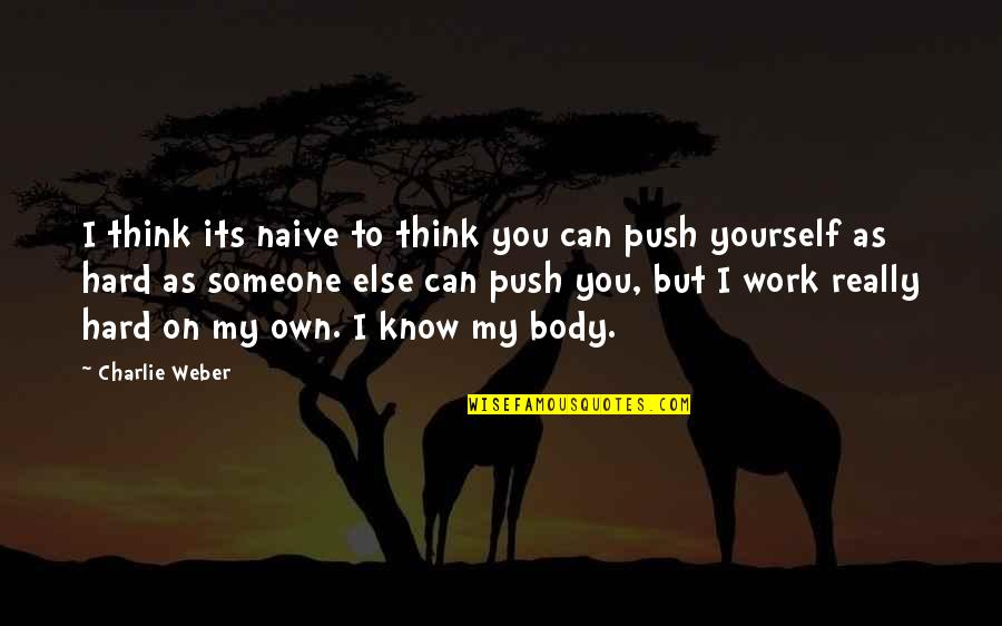 Think You Know Someone Quotes By Charlie Weber: I think its naive to think you can