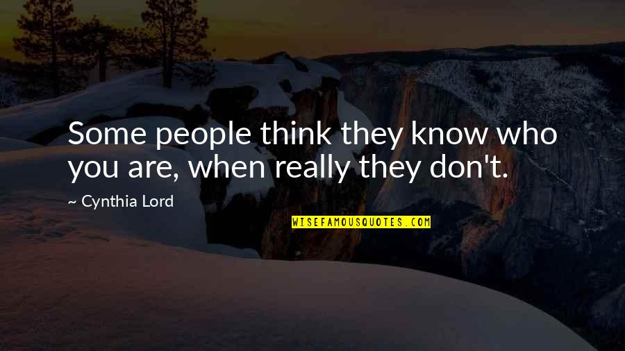 Think You Know Someone Quotes By Cynthia Lord: Some people think they know who you are,