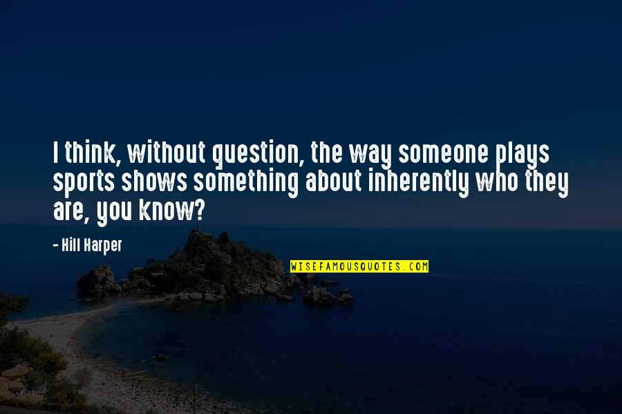 Think You Know Someone Quotes By Hill Harper: I think, without question, the way someone plays