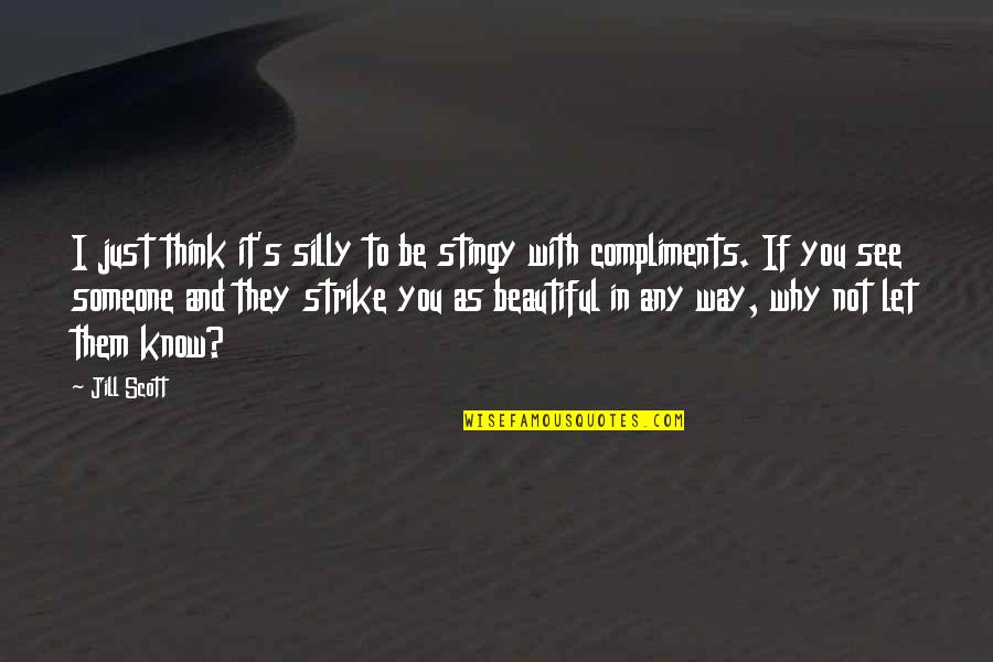 Think You Know Someone Quotes By Jill Scott: I just think it's silly to be stingy