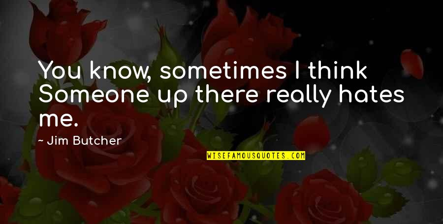 Think You Know Someone Quotes By Jim Butcher: You know, sometimes I think Someone up there
