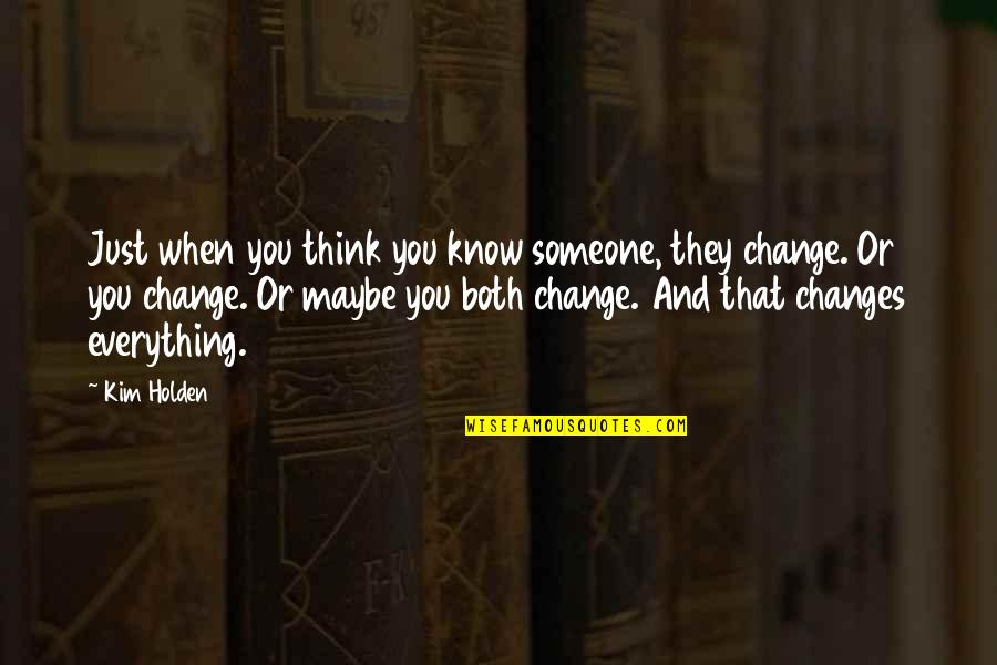 Think You Know Someone Quotes By Kim Holden: Just when you think you know someone, they