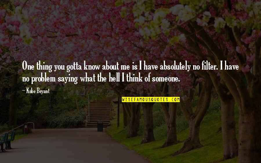 Think You Know Someone Quotes By Kobe Bryant: One thing you gotta know about me is