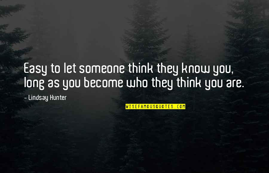 Think You Know Someone Quotes By Lindsay Hunter: Easy to let someone think they know you,