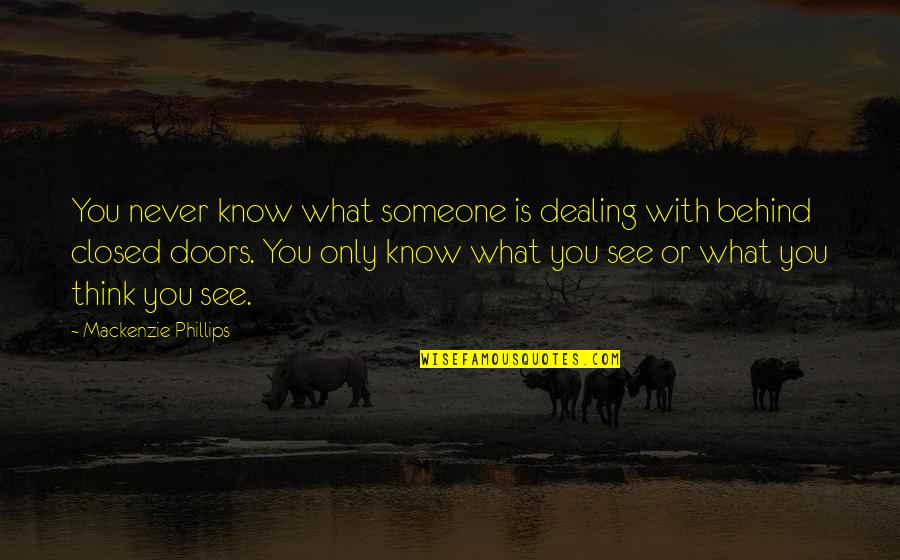 Think You Know Someone Quotes By Mackenzie Phillips: You never know what someone is dealing with