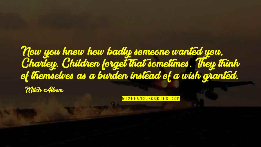 Think You Know Someone Quotes By Mitch Albom: Now you know how badly someone wanted you,
