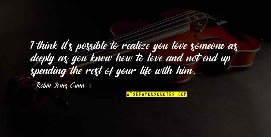 Think You Know Someone Quotes By Robin Jones Gunn: I think it's possible to realize you love