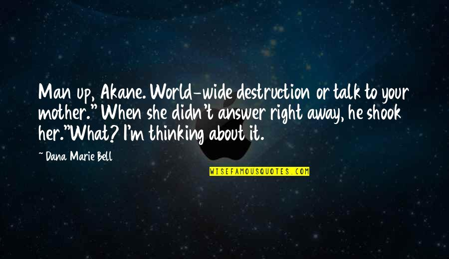 Thinking About Her Quotes By Dana Marie Bell: Man up, Akane. World-wide destruction or talk to