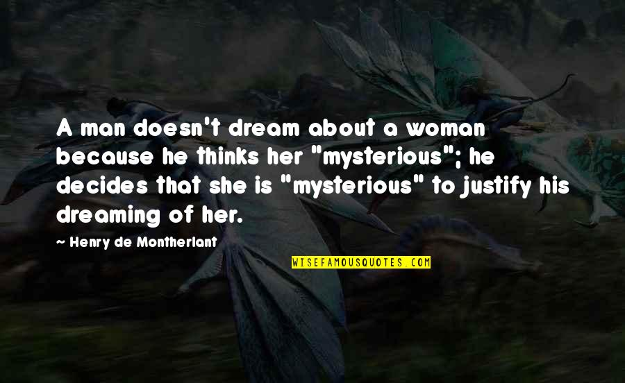 Thinking About Her Quotes By Henry De Montherlant: A man doesn't dream about a woman because